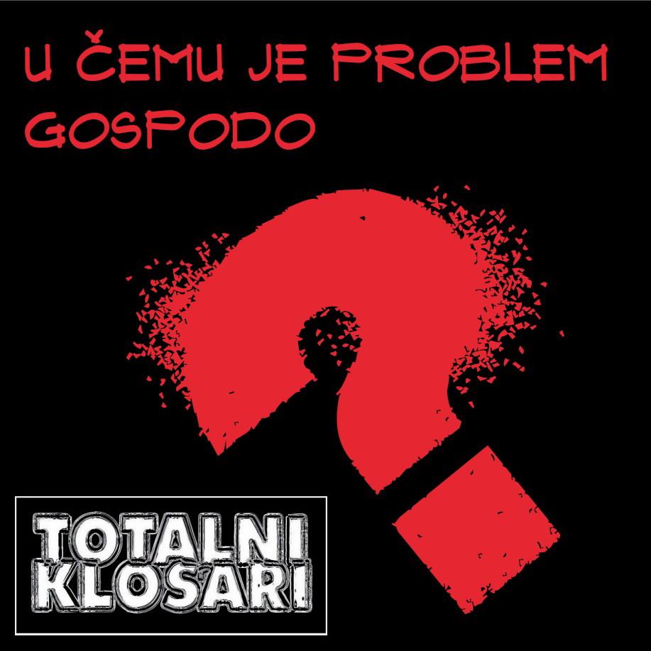 Totalni klošari - U čemu je problem Gospodo?